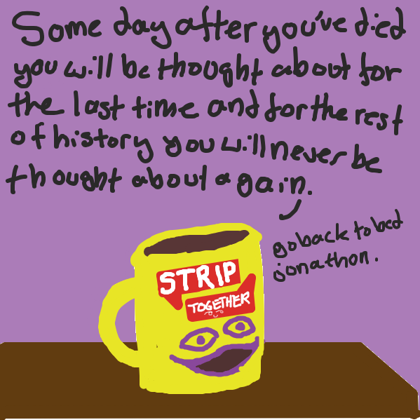 the mug's sentient but jonathon/alien doesn't know that. or he's sleep deprived. you can go either way about it.