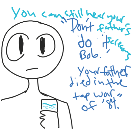 Ptsd from father dying in the tap war of '84.  - Online Drawing Game Comic Strip Panel by ThatOneDude