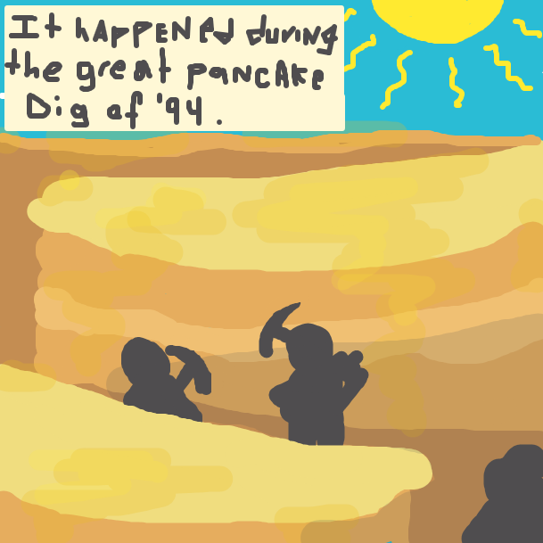 """""""It happened during the great pancake dig of '94"""" - man narrates of his flashback. Shadowed figures are seen mining pancakes in the hot sun. - Online Drawing Game Comic Strip Panel by jamdaddy"""