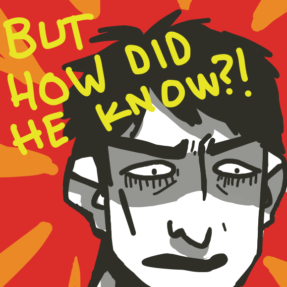 I just realized... he knows right?? he knows my secret?? …. (add anything you want) - Online Drawing Game Comic Strip Panel by polar